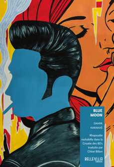 Publication de Blue Moon de Damir Karakaš traduit par Chloé Billon