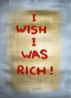 I wish I was rich
