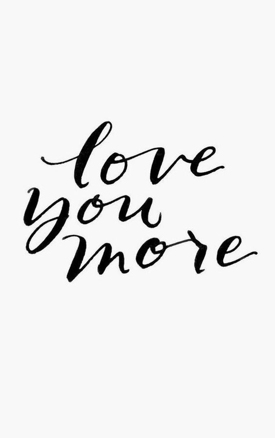 'LOVE you more' - Photo credits Pinterest