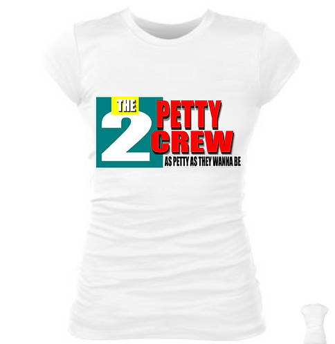 THE 2 PETTY CREW TSHIRT