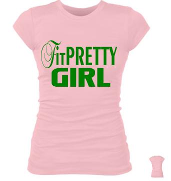 FIT PRETTY GIRL SHIRT