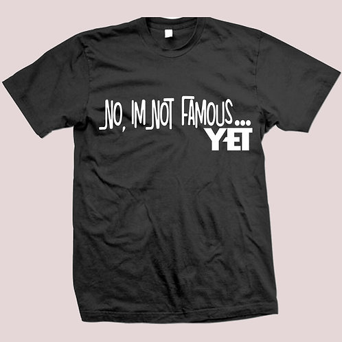 NOT FAMOUS YET SHIRT