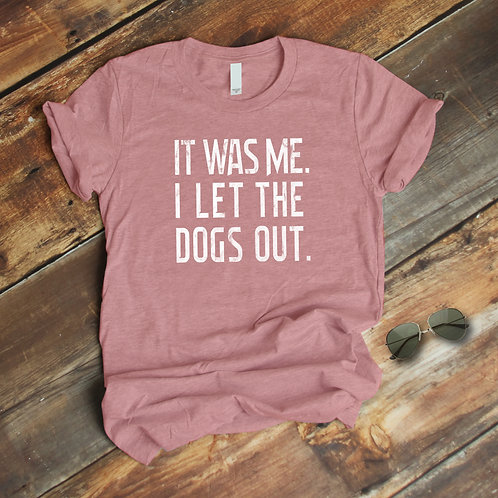 "Women's ""I Let The Dogs Out"" Tee"