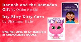 HANNAH AND THE RAMADAN GIFT by Qasim Rashid & ITTY-BITTY KITTY-CORN by Shannon Hale