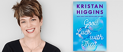 "Kristan Higgins ""Good Luck With That"""