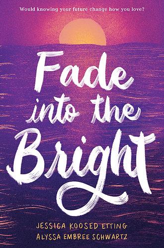FADE INTO THE BRIGHT by Jessica Etting & Alyssa Schwartz w/ Sign Bookplates!