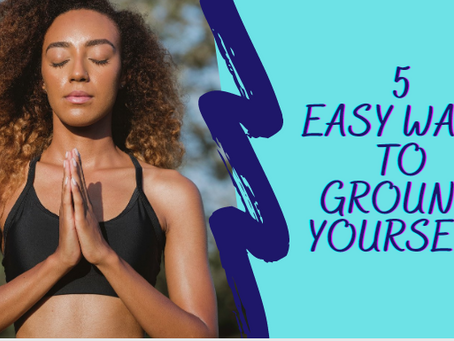 5 Easy Ways To Ground Yourself