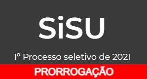 PRORROGAÇÃO SISU 2021