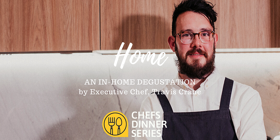 Chef's Dinner Series (at home):  Home.. by Travis Crane