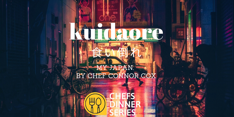 Chef Dinner Series:  Kuidaore - My Japan. By Chef Connor Cox