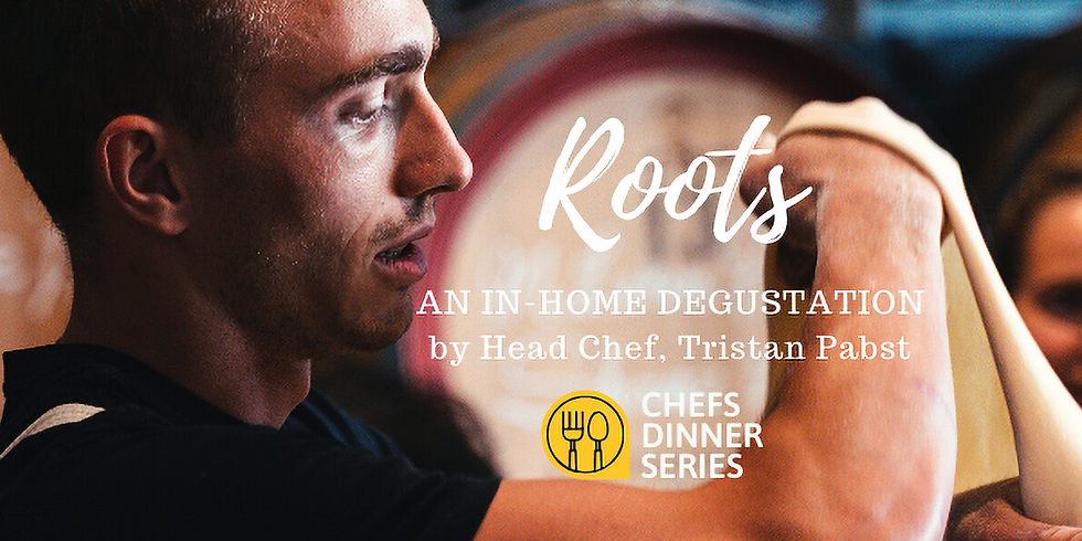 Chef's Dinner Series (at home):  Roots.. by Head Chef Tristan Pabst