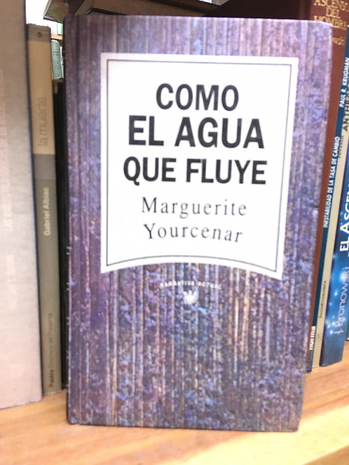 Cómo agua que fluye Margarite Yourcenar