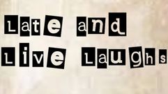 Late and Live Laughs