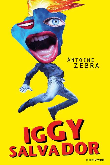 """[Parution 20 mars 2019] """"Iggy Salvador"""" de Antoine Zebra"""