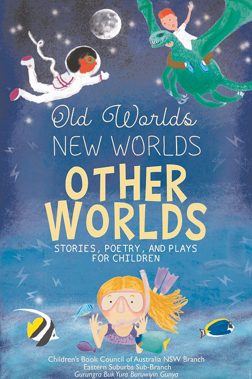Old Worlds, New Worlds, Other Worlds: stories, plays, and poems for children