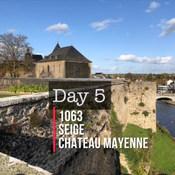 Day 5. 1063 Seige Chateau Mayenne