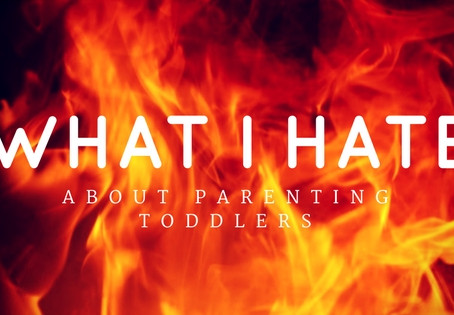 What I Hate Most About Parenting Toddlers