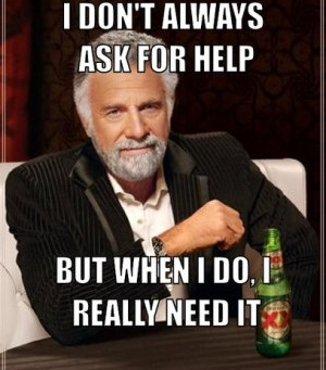 Girl Gone Authentic: And you wonder why I never ask for help...