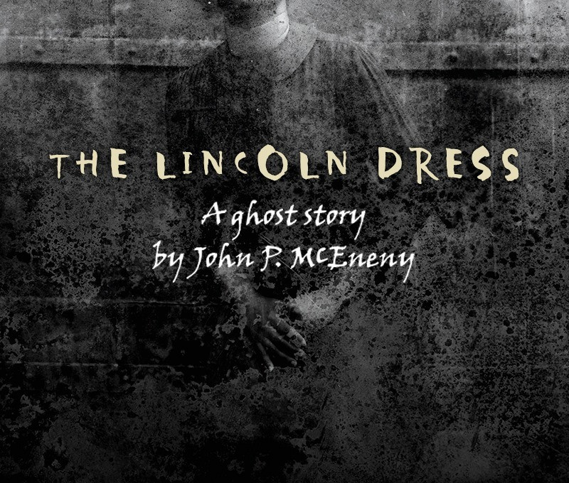 The Lincoln Dress, A Ghost Story by John P. McEneny