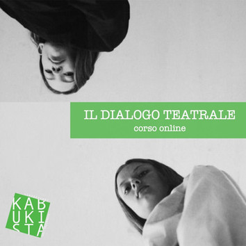 """Dal 17 e 18 Maggio : nuovo seminario online """"Il dialogo teatrale"""""""