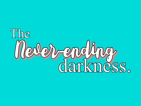The Never-Ending Darkness- A Depressive Episode