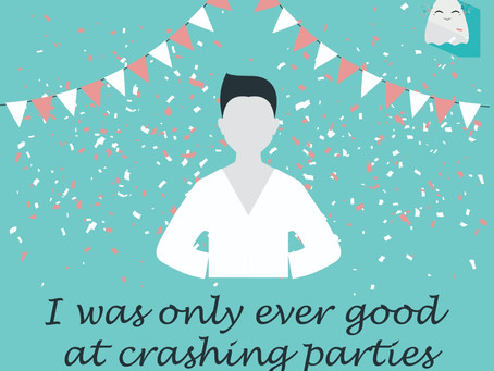 I was only ever good at crashing parties