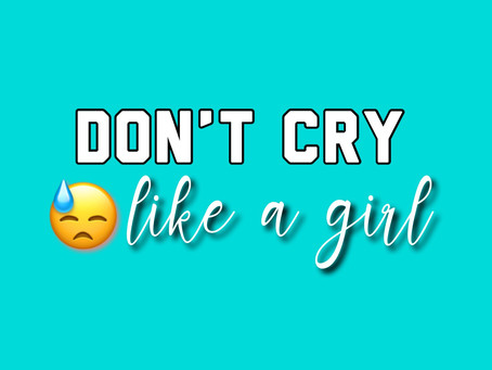 Don't Cry Like A Girl