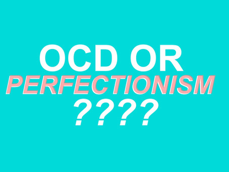 OCD? OR JUST PERFECTIONISM?