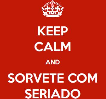 Keep calm and sorvete com seriado!