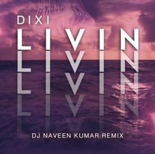Dixi - Livin' (Dj Naveen Kumar Remix)
