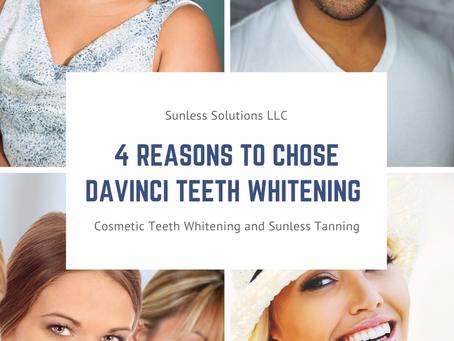 Four Reasons to Chose DaVinci Teeth Whitening