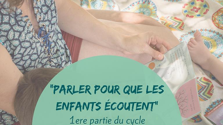 """Cycle """"Parler pour que les enfants écoutent"""" - 1ere partie"""