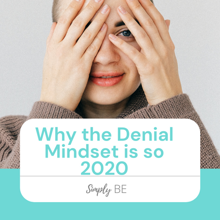 Why the Denial Mindset is so 2020!