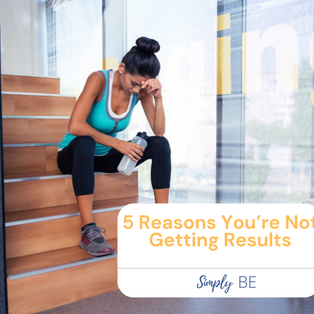 5 Reasons You're Not Getting Results!