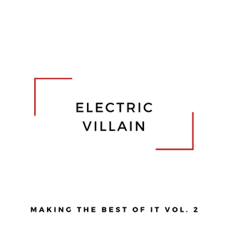 Electric Villain - Making the Best of It, Vol. 2 (2020)