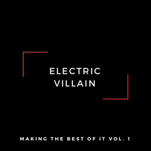 Electric Villain - Making the Best of It, Vol. 1