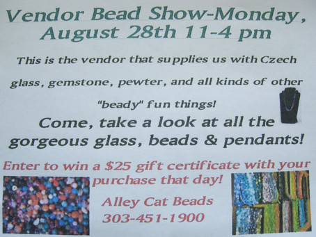 Vendor Bead Show inside Alley cat Beads! Monday, August 28th,  11-4 pm            *20% off all regul