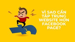 VÌ SAO CẦN TẬP TRUNG WEBSITE HƠN FACEBOOK PAGE?