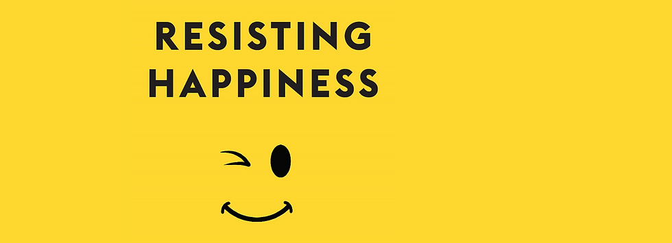 Resisting Happiness.png