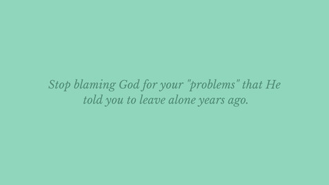 Don't blame God for your problems.jpg