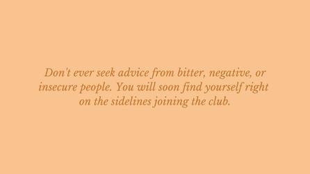 Don't seek advice from negative people.j