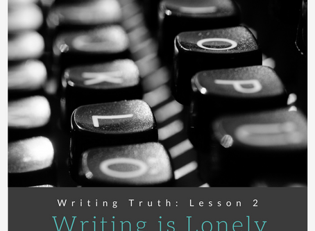 Writing Truths: Writing is Lonely