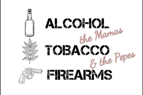 the Mamas & the Pepes - ALCOHOL, TOBACCO, & FIREARMS