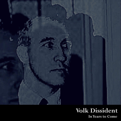 Volk Dissident - In Years To Come