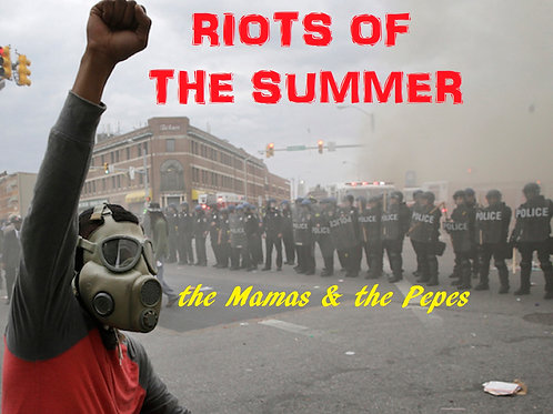 the Mamas & the Pepes - RIOTS OF THE SUMMER