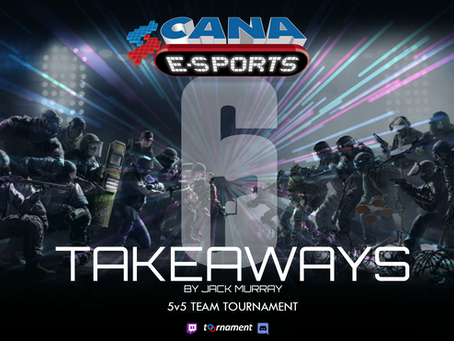 CANA's Inaugural Esports Tournament Lessons Learned from the R6 Showdown