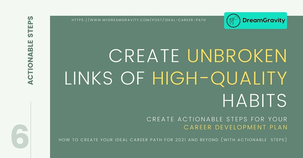 Ideal Career Path - MyDreamGravity - Actionable Steps 6 - Unbroken High Quality Habits