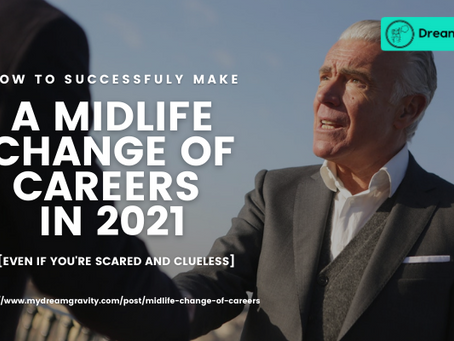 How to Successfully Make A Midlife Change of Careers in 2021 [Even If You're Scared and Clueless]