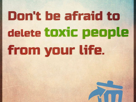 Eliminate anything and anyone that is toxic