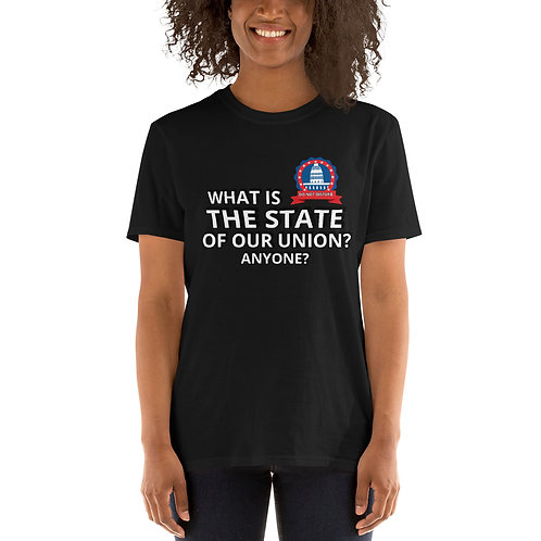 WHAT IS THE STATE OF OUR UNION? ANYONE? - Short-Sleeve Unisex T-Shirt